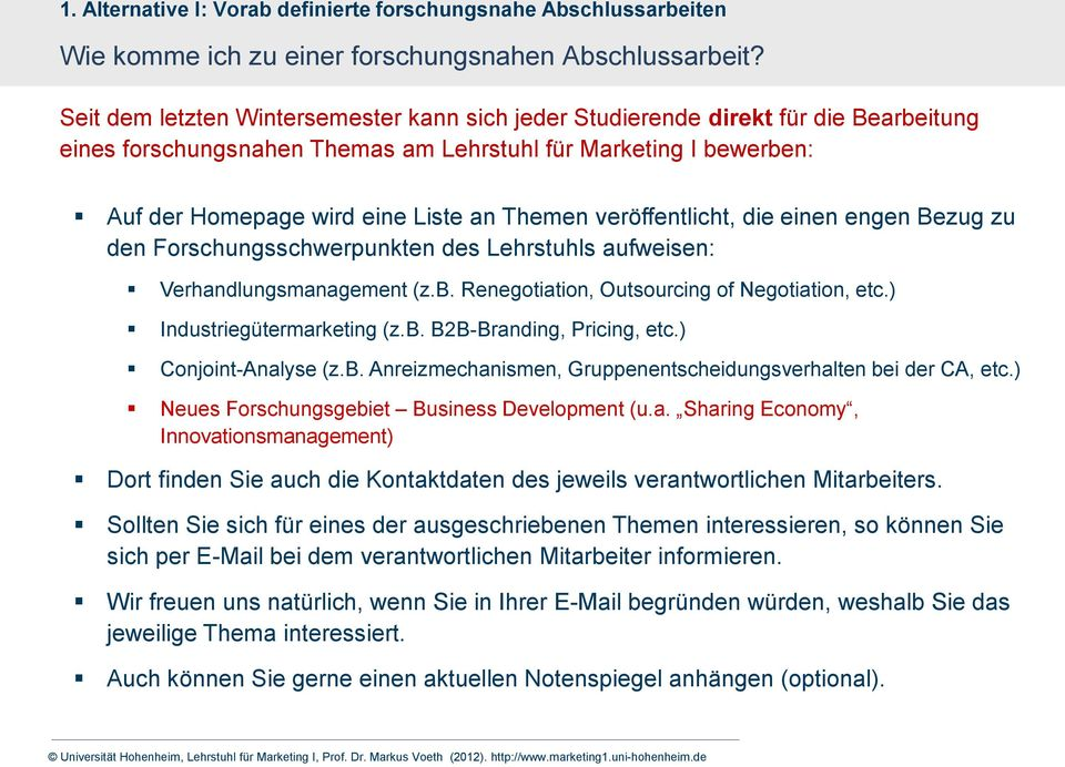 veröffentlicht, die einen engen Bezug zu den Forschungsschwerpunkten des Lehrstuhls aufweisen: Verhandlungsmanagement (z.b. Renegotiation, Outsourcing of Negotiation, etc.) Industriegütermarketing (z.