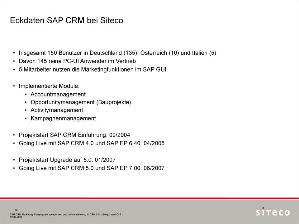 Opportunitymanagement (Bauprojekte) Activitymanagement Kampagnenmanagement Projektstart SAP CRM Einführung: 09/2004 Going Live
