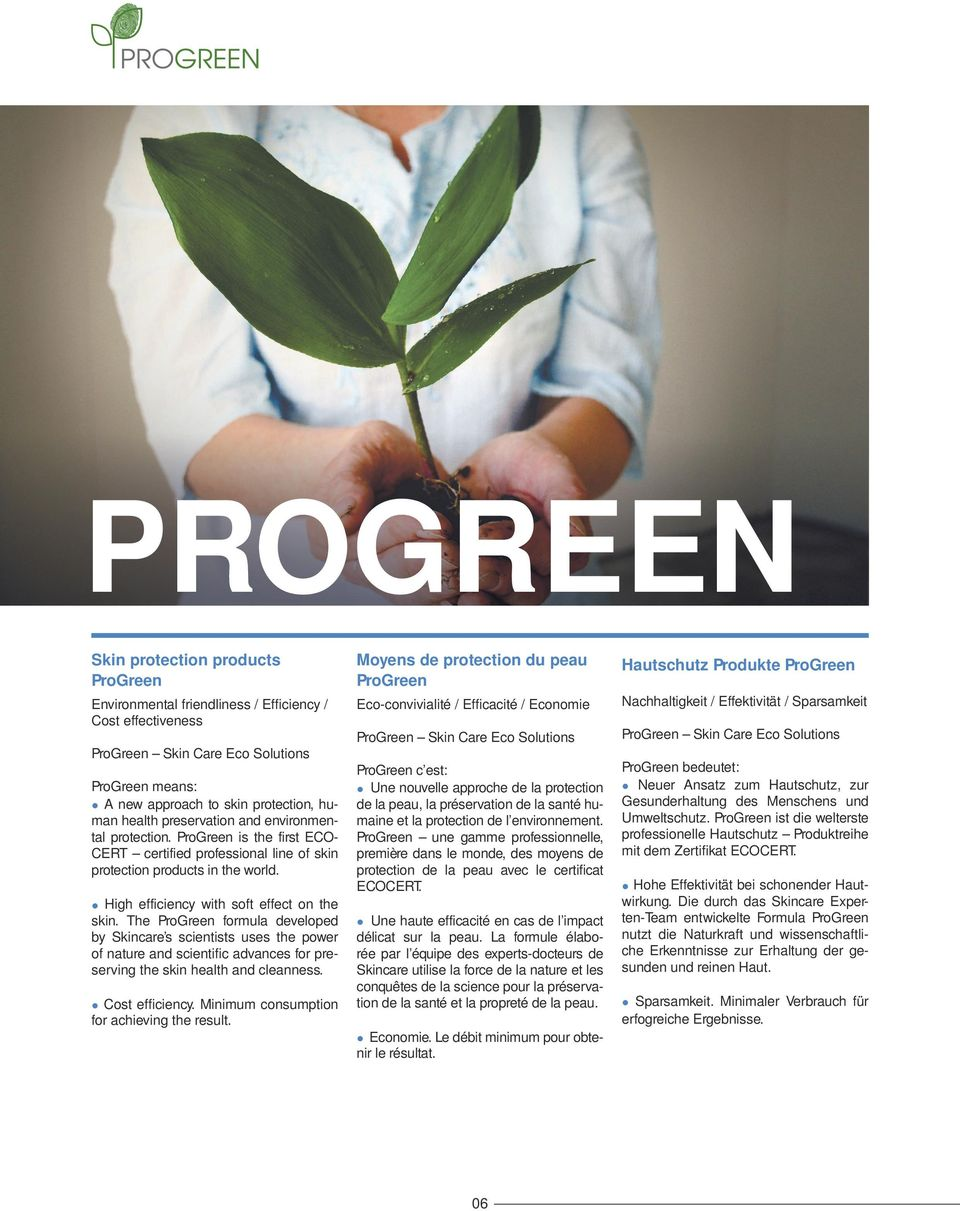 The ProGreen formula developed by Skincare s scientists uses the power of nature and scientific advances for preserving the skin health and cleanness. Cost efficiency.