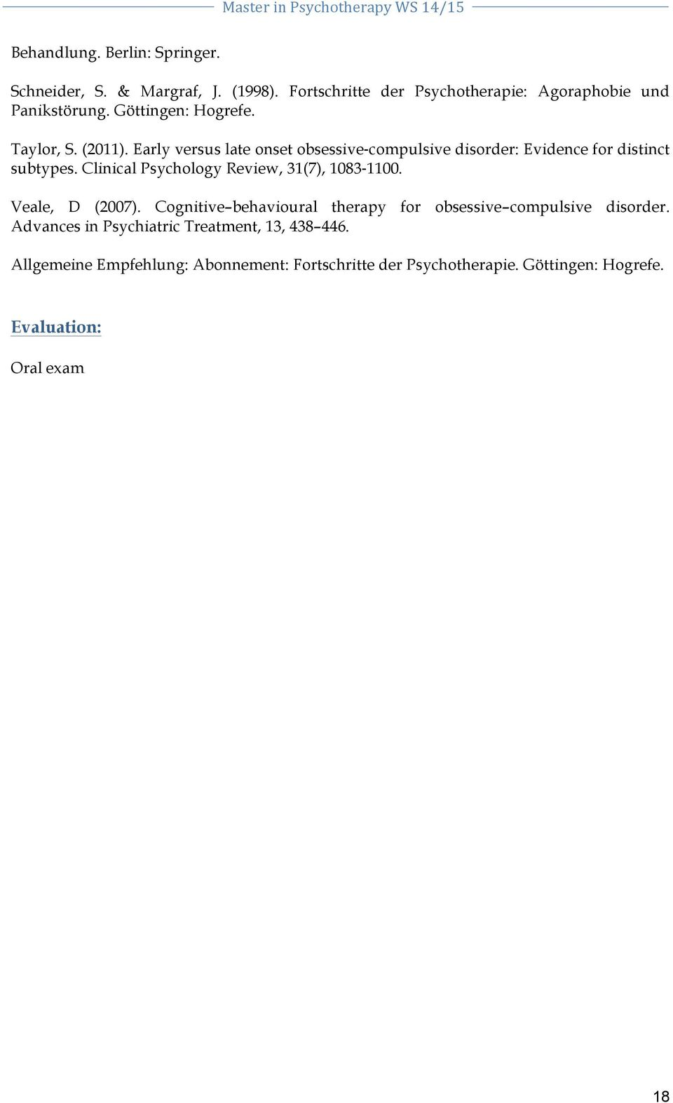 Clinical Psychology Review, 31(7), 1083 1100. Veale, D (2007). Cognitive behavioural therapy for obsessive compulsive disorder.