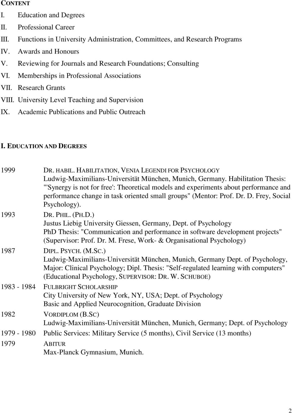 Academic Publications and Public Outreach I. EDUCATION AND DEGREES 1999 DR. HABIL. HABILITATION, VENIA LEGENDI FOR PSYCHOLOGY Ludwig-Maximilians-Universität München, Munich, Germany.
