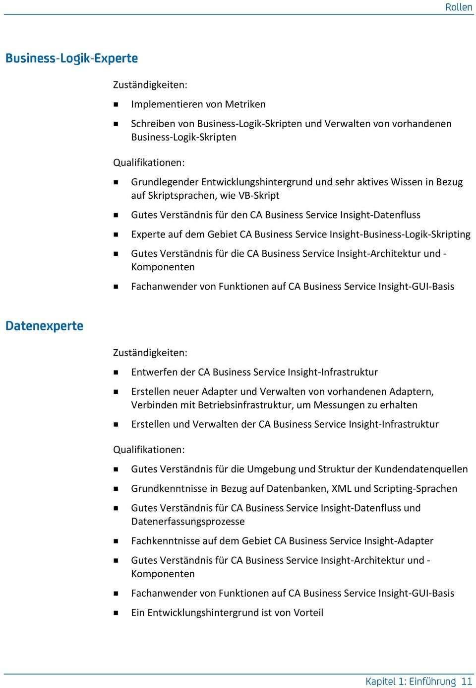 Insight-Business-Logik-Skripting Gutes Verständnis für die CA Business Service Insight-Architektur und - Komponenten Fachanwender von Funktionen auf CA Business Service Insight-GUI-Basis Datenexperte