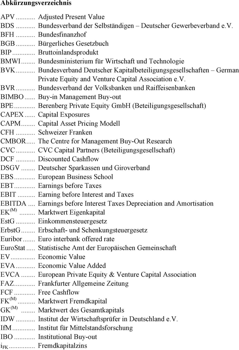 v. BVR... Bundesverband der Volksbanken und Raiffeisenbanken BIMBO... Buy-in Management Buy-out BPE... Berenberg Private Equity GmbH (Beteiligungsgesellschaft) CAPEX... Capital Exposures CAPM.