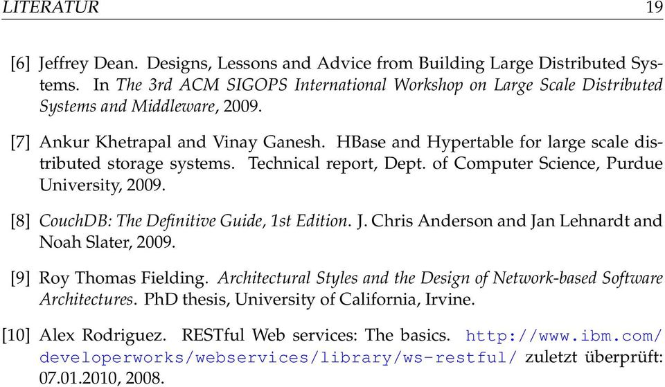 HBase and Hypertable for large scale distributed storage systems. Technical report, Dept. of Computer Science, Purdue University, 2009. [8] CouchDB: The Definitive Guide, 1st Edition. J.