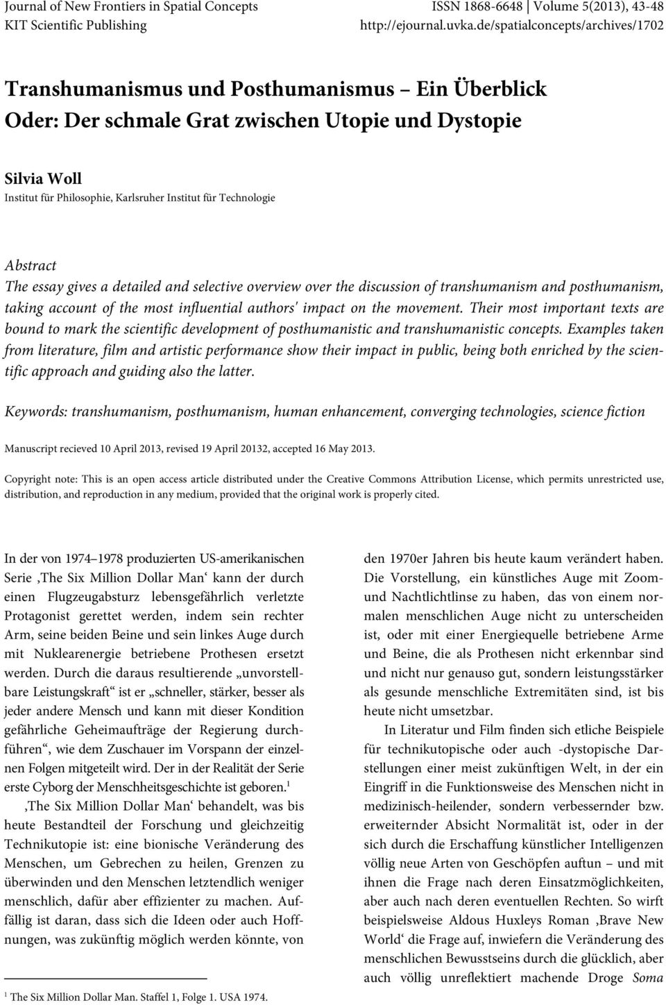 Technologie Abstract The essay gives a detailed and selective overview over the discussion of transhumanism and posthumanism, taking account of the most influential authors' impact on the movement.