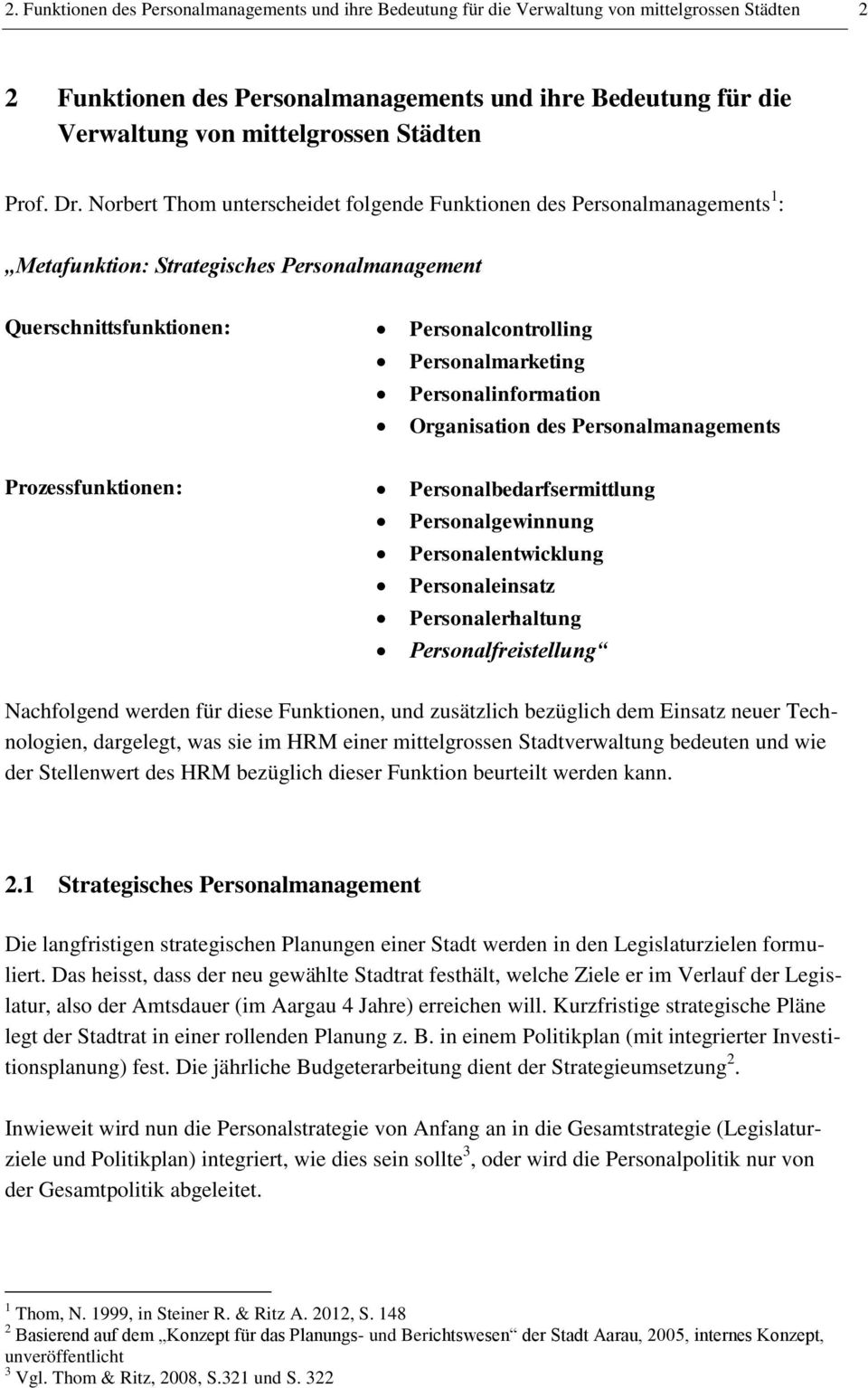 Norbert Thom unterscheidet folgende Funktionen des Personalmanagements 1 : Metafunktion: Strategisches Personalmanagement Querschnittsfunktionen: Personalcontrolling Personalmarketing