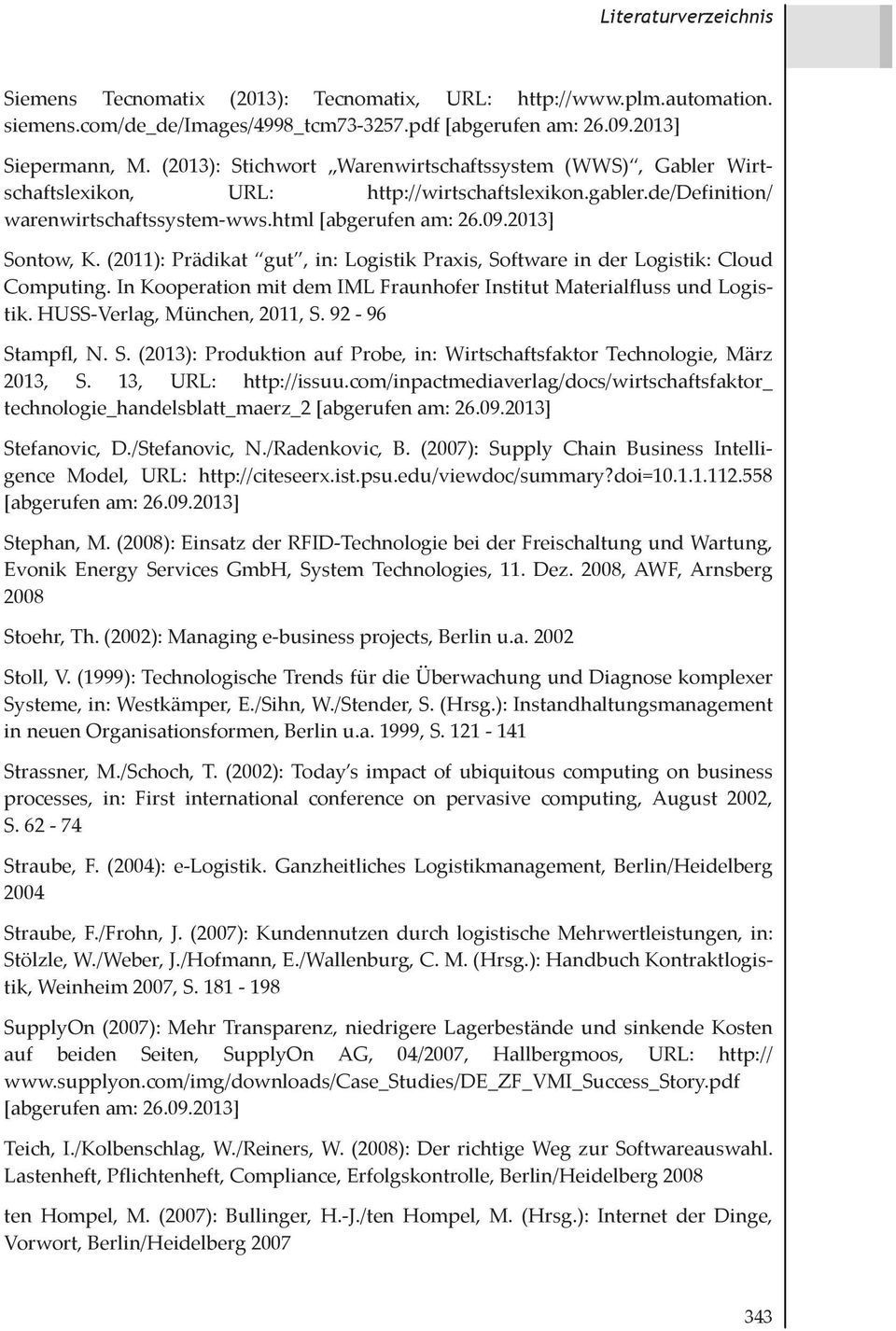 (2011): Prädikat gut, in: Logistik Praxis, Software in der Logistik: Cloud Computing. In Kooperation mit dem IML Fraunhofer Institut Materialfluss und Logistik. HUSS-Verlag, München, 2011, S.