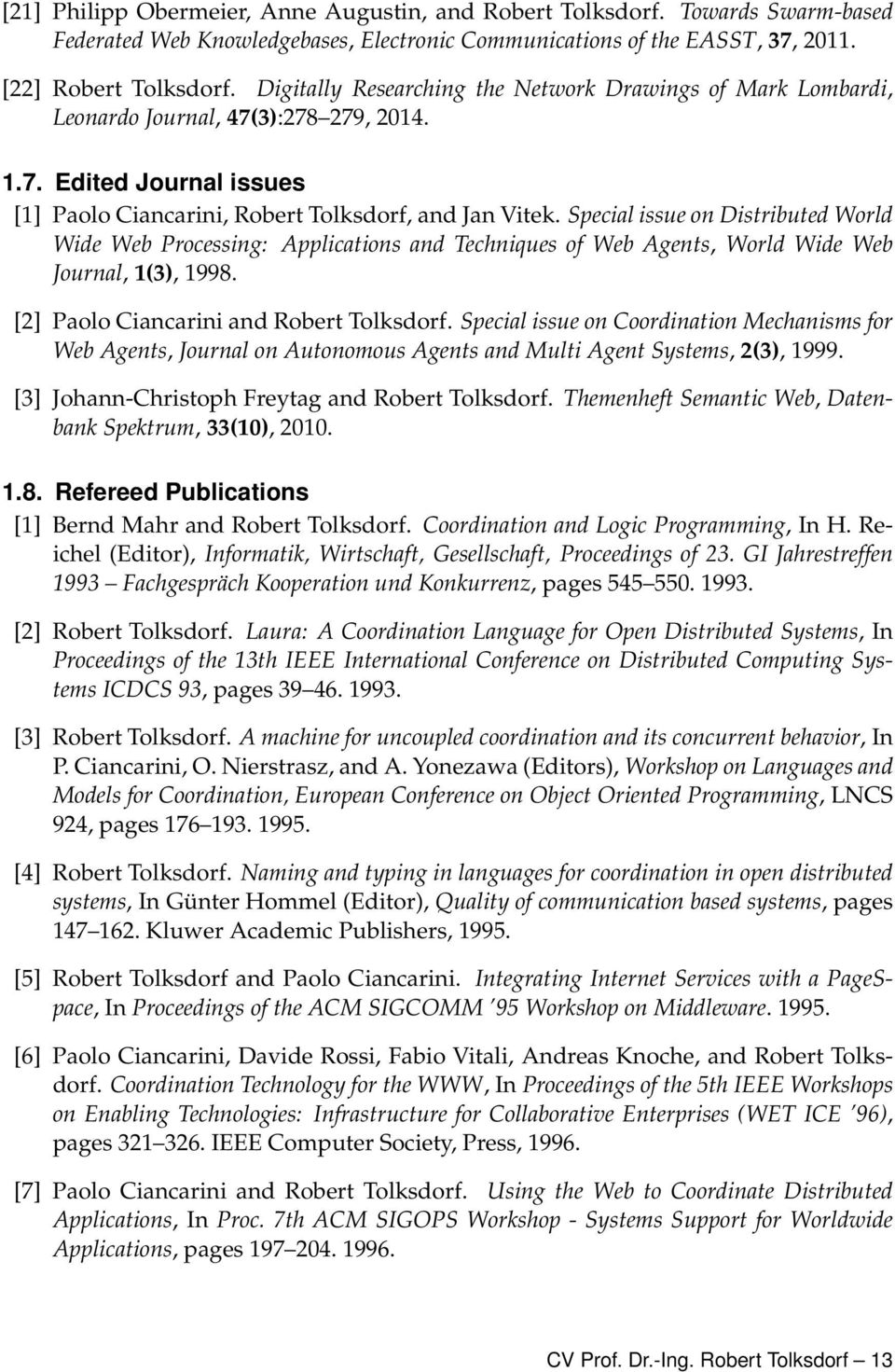 Special issue on Distributed World Wide Web Processing: Applications and Techniques of Web Agents, World Wide Web Journal, 1(3), 1998. [2] Paolo Ciancarini and Robert Tolksdorf.