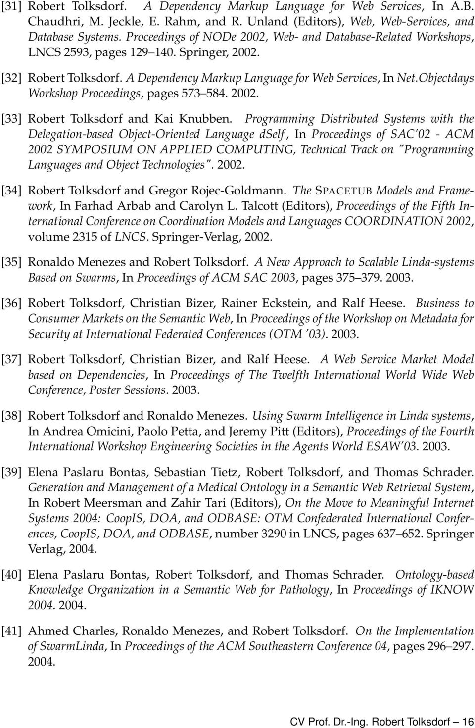 Objectdays Workshop Proceedings, pages 573 584. 2002. [33] Robert Tolksdorf and Kai Knubben.