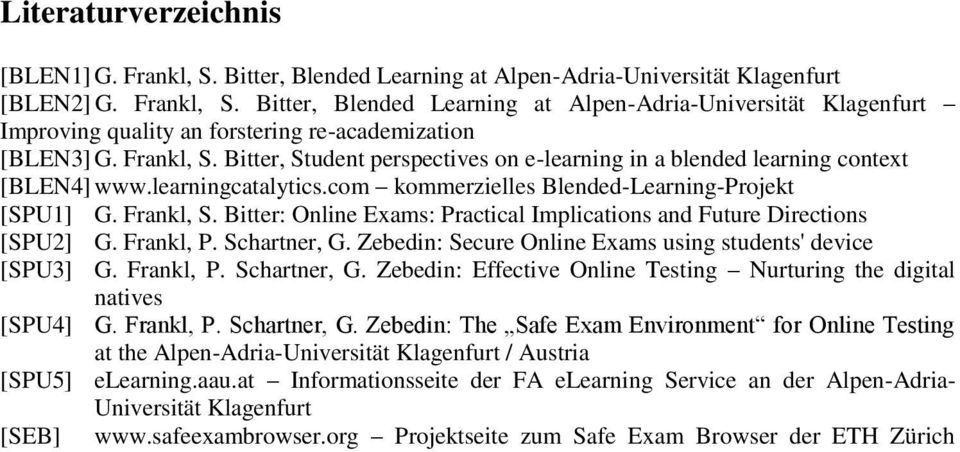 Bitter: Online Exams: Practical Implications and Future Directions [SPU2] G. Frankl, P. Schartner, G. Zebedin: Secure Online Exams using students' device [SPU3] G. Frankl, P. Schartner, G. Zebedin: Effective Online Testing Nurturing the digital natives [SPU4] G.