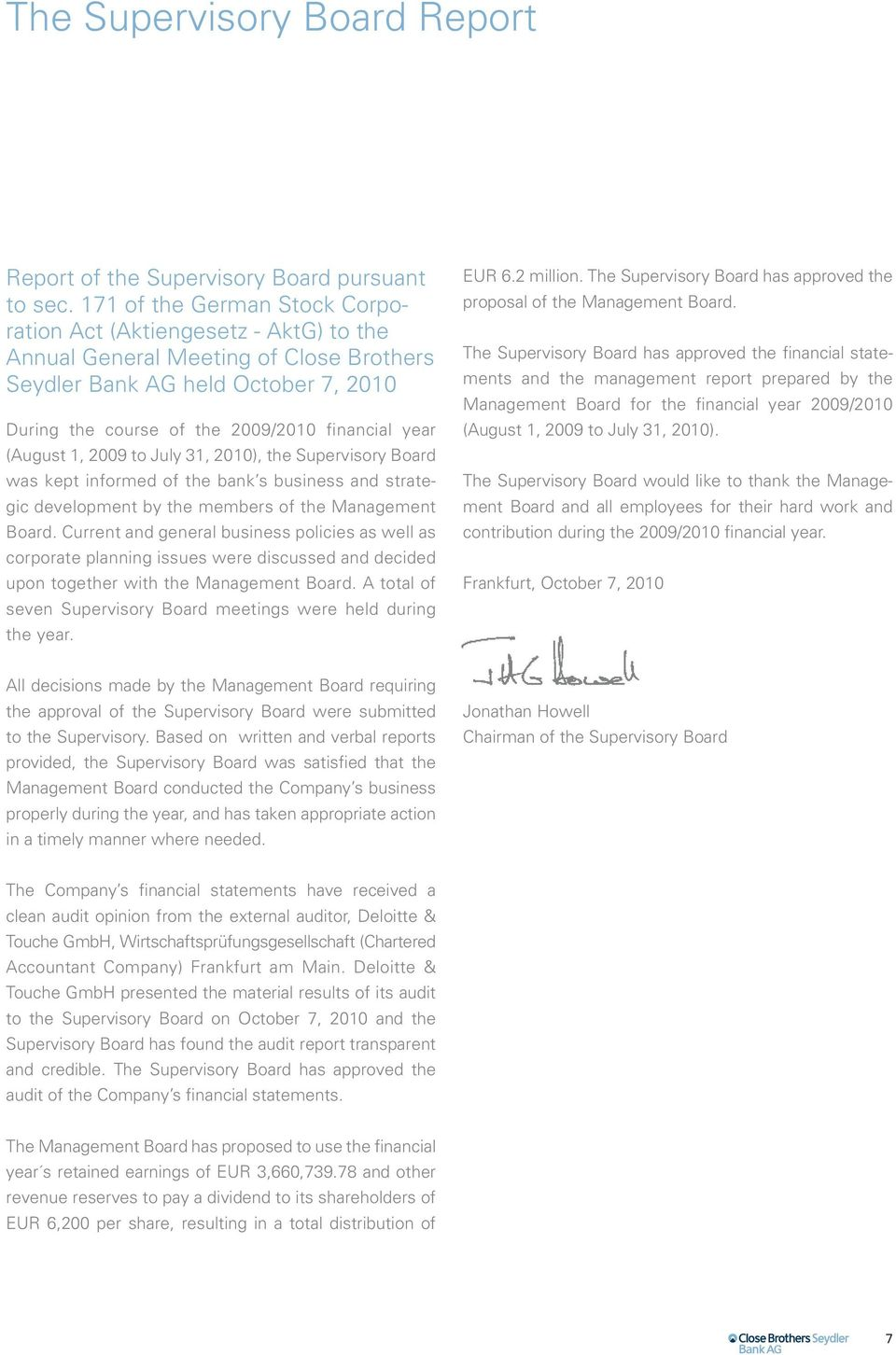 (August 1, 2009 to July 31, 2010), the Supervisory Board was kept informed of the bank s business and strategic development by the members of the Management Board.
