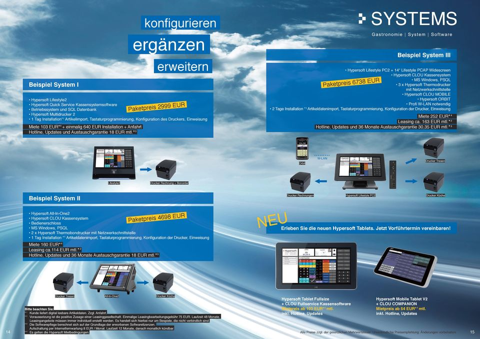 * Paketpreis 2999 EUR SYSTEMS Beispiel System III Lifestyle PC2 + 14 Lifestyle PCAP Widescreen CLOU Kassensystem MS Windows, PSQL 3 x Thermodrucker mit Netzwerkschnittstelle CLOU MOBILE ORBIT Profi