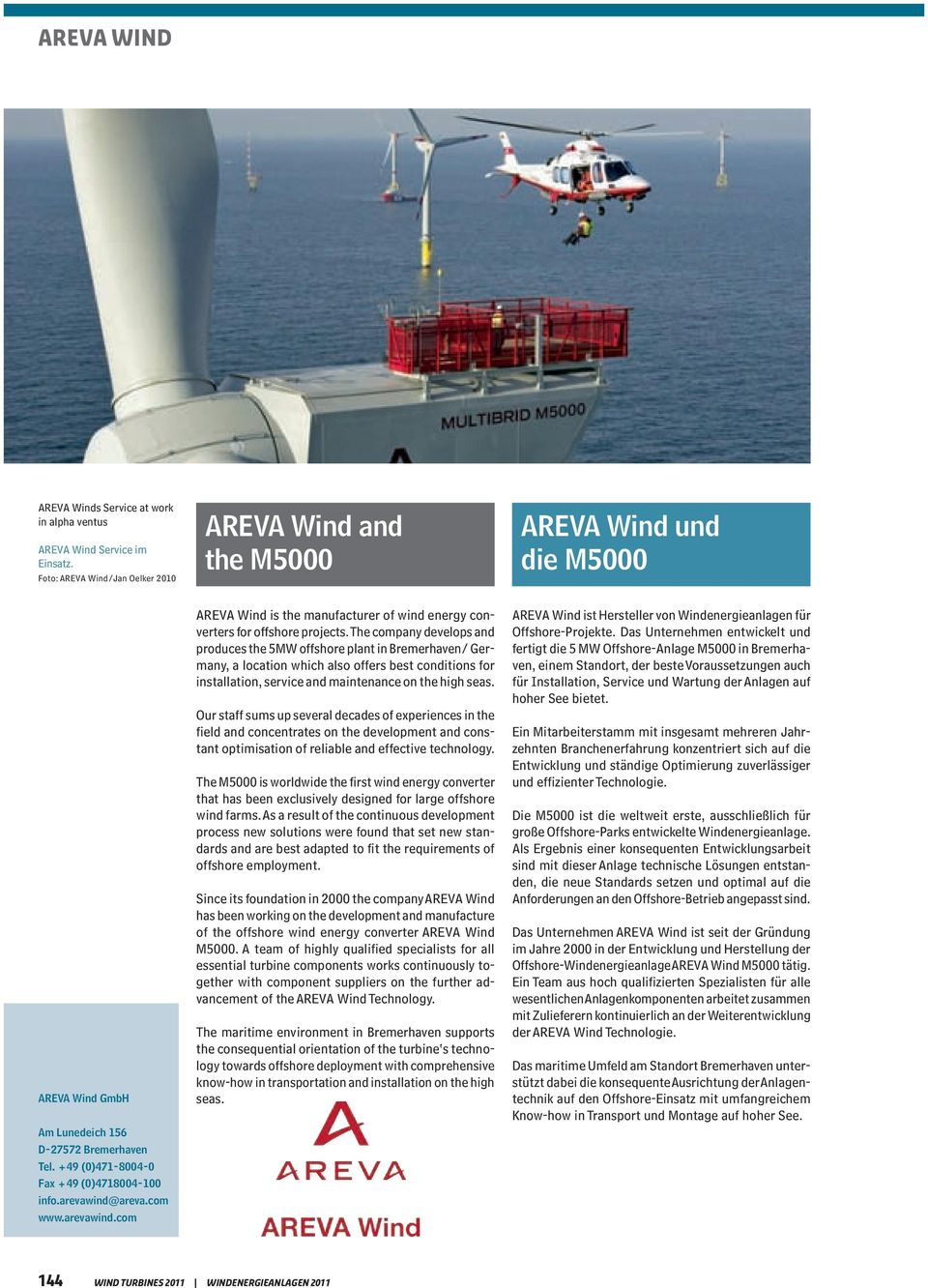 arevawind@areva.com www.arevawind.com AREVA Wind is the manufacturer of wind energy converters for offshore projects.