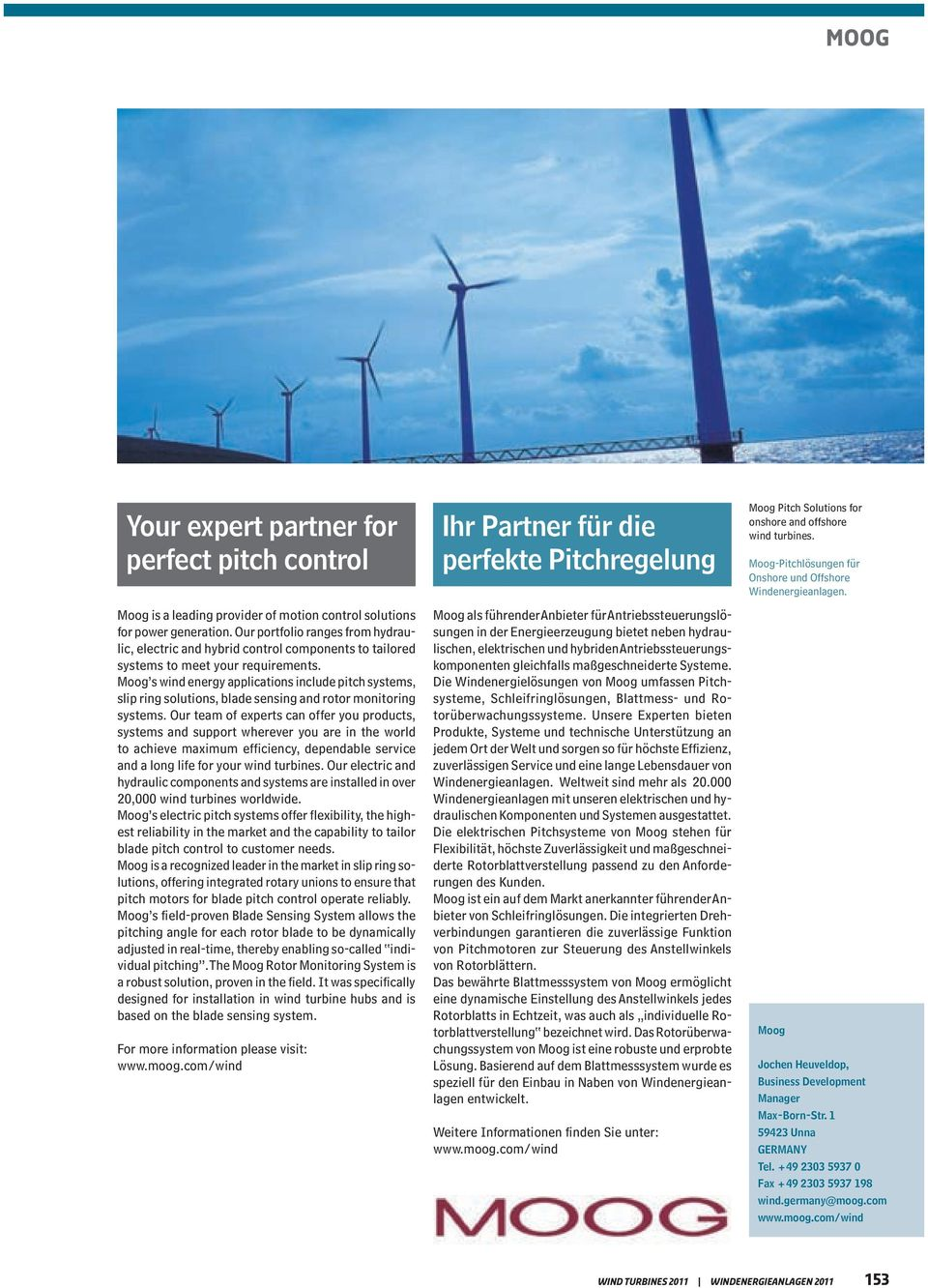 Moog s wind energy applications include pitch systems, slip ring solutions, blade sensing and rotor monitoring systems.