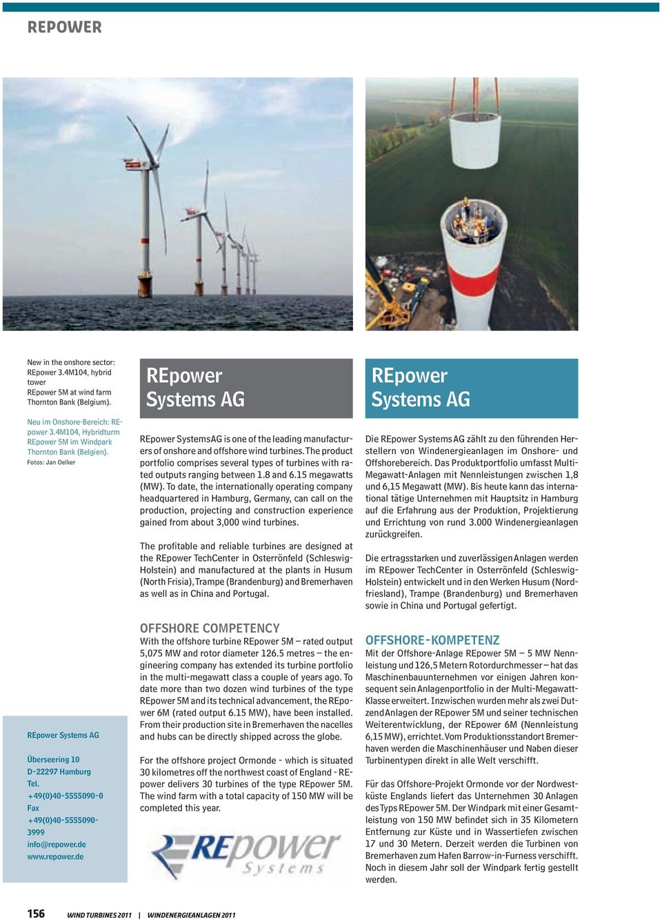 de www.repower.de REpower Systems AG REpower Systems AG is one of the leading manufacturers of onshore and offshore wind turbines.