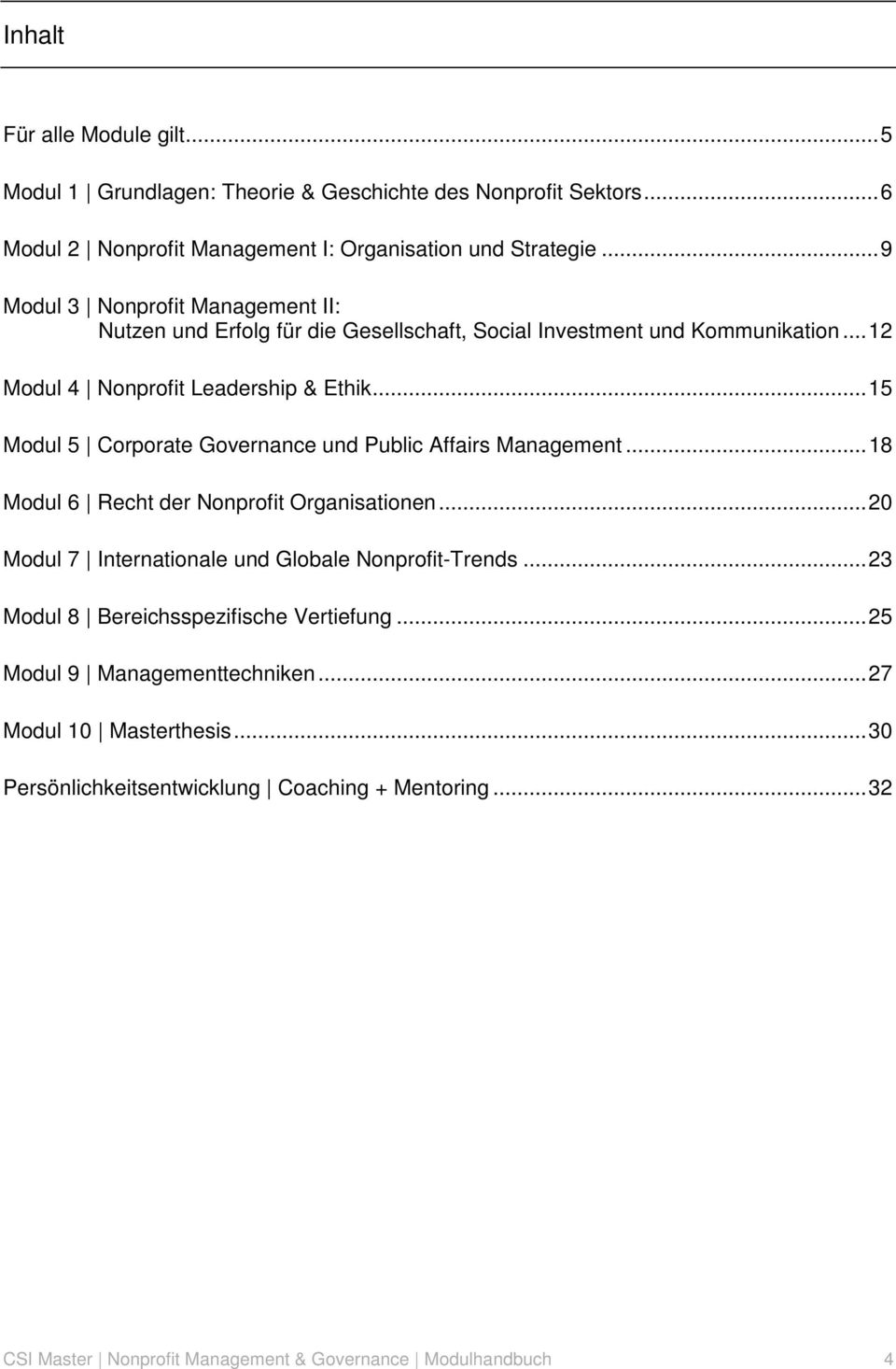 .. 15 Modul 5 Corporate Governance und Public Affairs Management... 18 Modul 6 Recht der Nonprofit Organisationen... 20 Modul 7 Internationale und Globale Nonprofit-Trends.