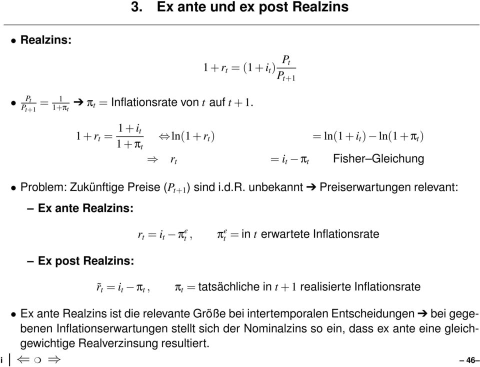 relevant: Ex ante Realzins: r t = i t π e t, πe t = in t erwartete Inflationsrate Ex post Realzins: r t = i t π t, π t = tatsächliche in t + realisierte