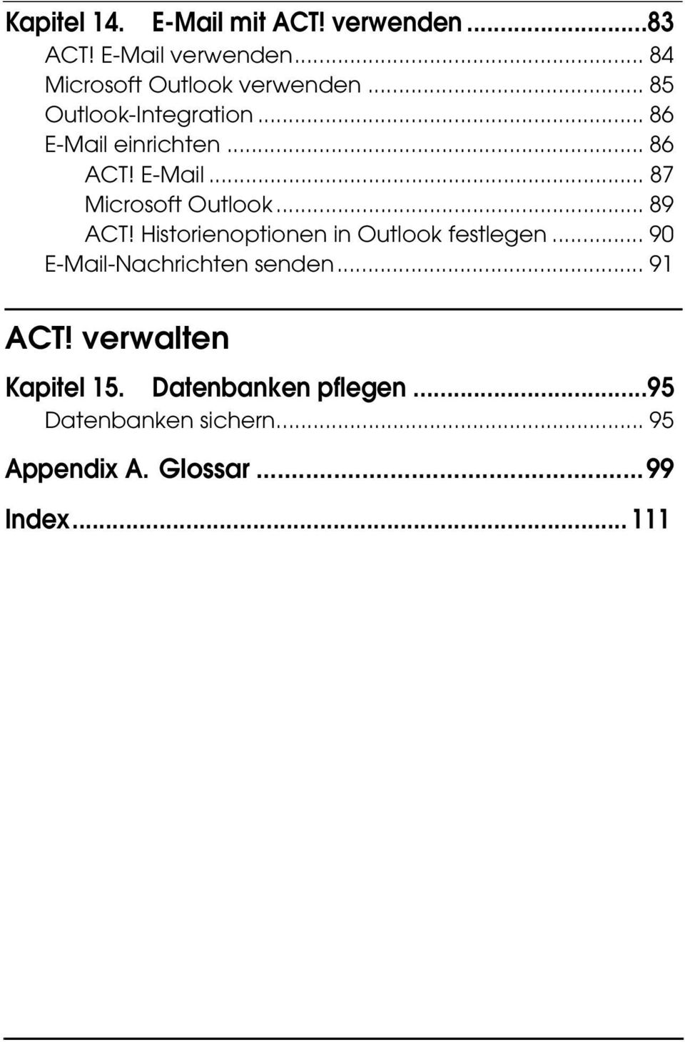 .. 89 ACT! Historienoptionen in Outlook festlegen... 90 E-Mail-Nachrichten senden... 91 ACT!