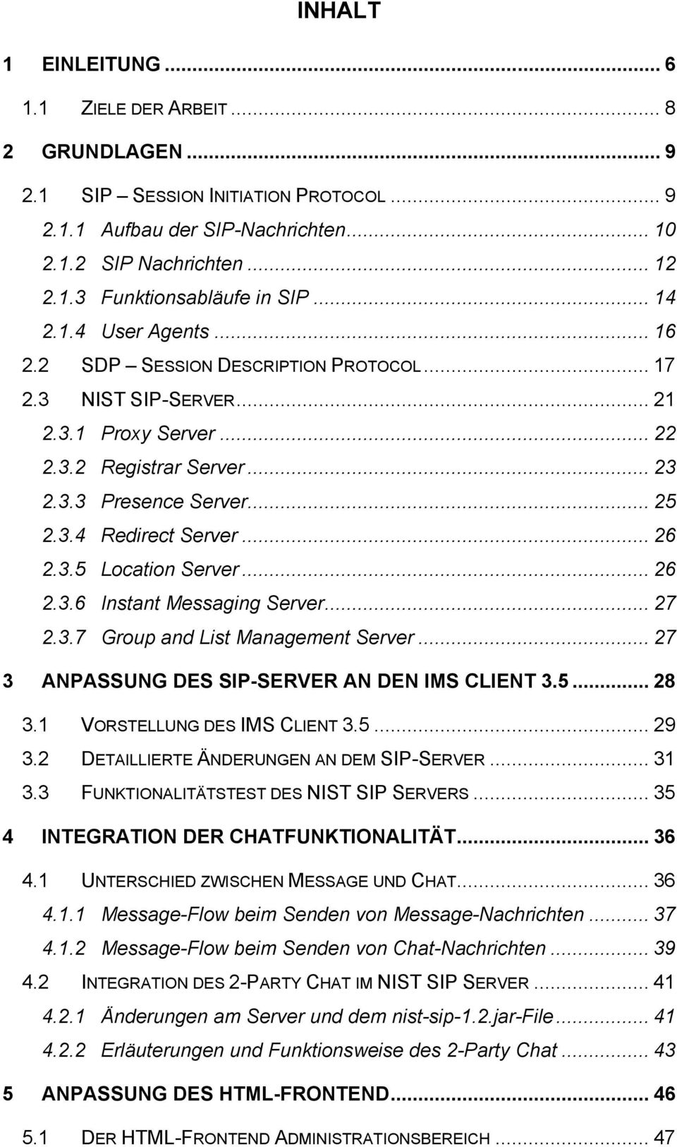.. 26 2.3.5 Location Server... 26 2.3.6 Instant Messaging Server... 27 2.3.7 Group and List Management Server... 27 3 ANPASSUNG DES SIP-SERVER AN DEN IMS CLIENT 3.5... 28 3.