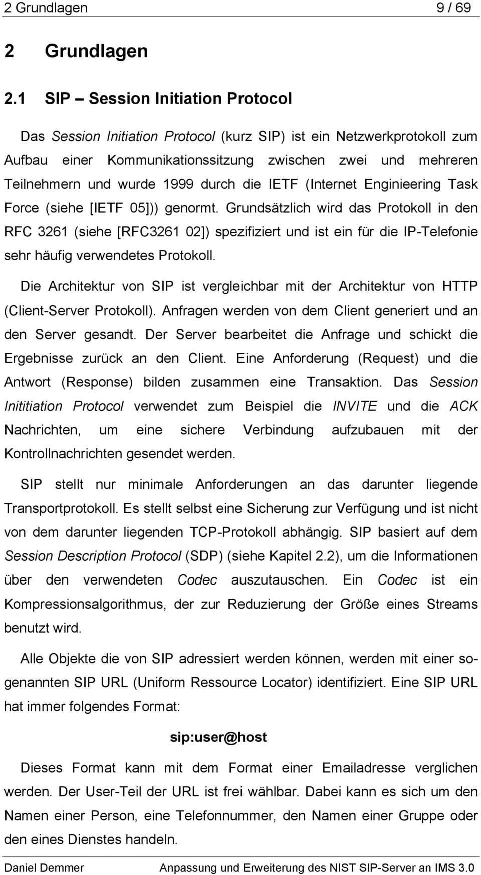 durch die IETF (Internet Enginieering Task Force (siehe [IETF 05])) genormt.