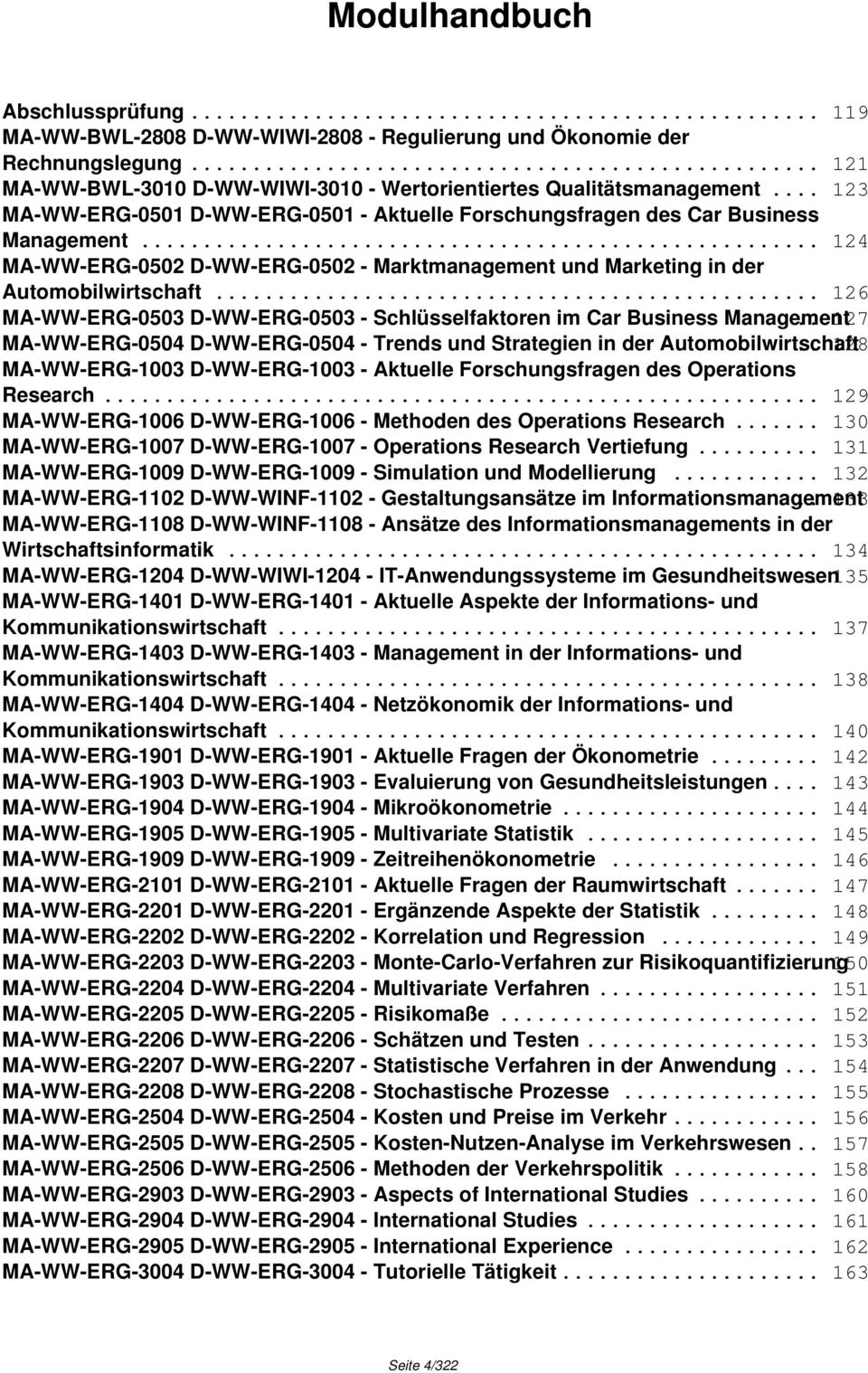 .. 126 MA-WW-ERG-0503 D-WW-ERG-0503 - Schlüsselfaktoren im Car Business Management.. 127 MA-WW-ERG-0504 D-WW-ERG-0504 - Trends und Strategien in der Automobilwirtschaft.