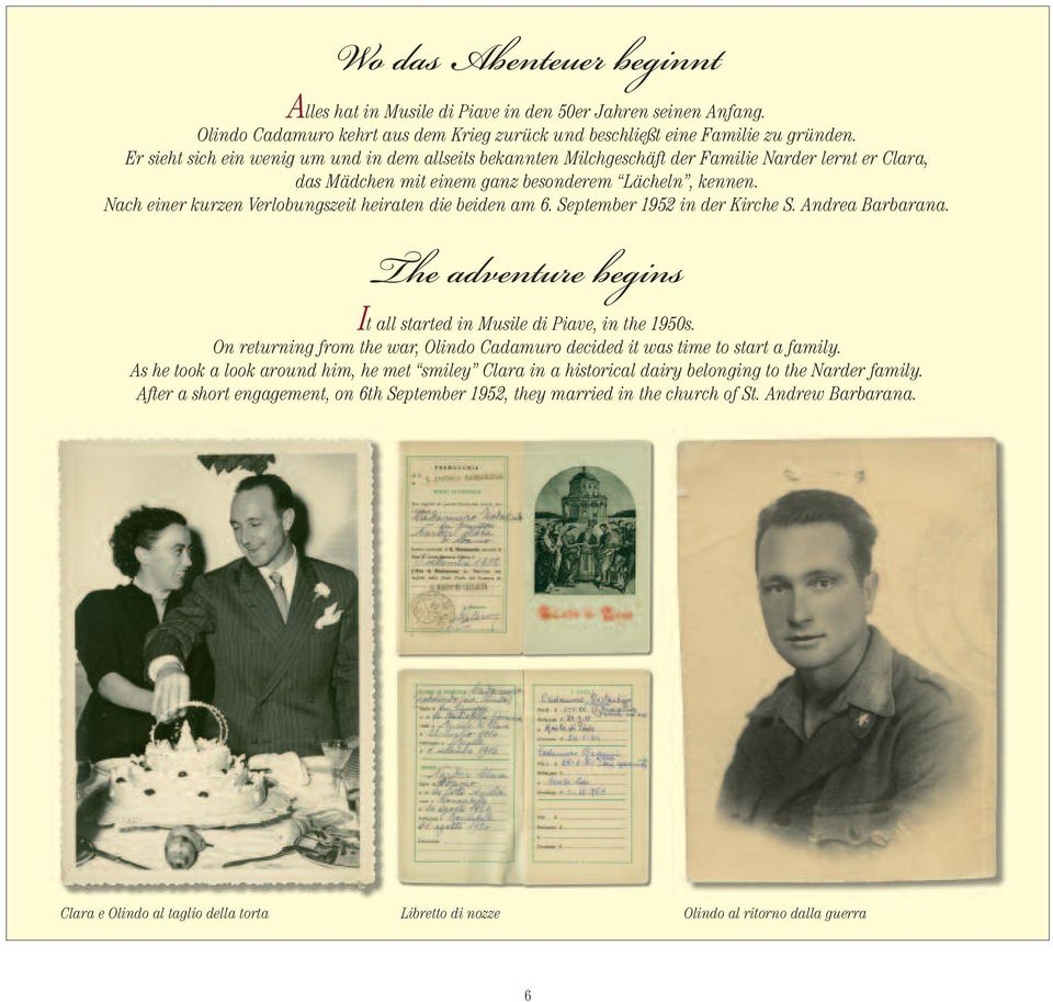 Nach einer kurzen Verlobungszeit heiraten die beiden am 6. September 1952 in der Kirche S. Andrea Barbarana. The adventure begins It all started in Musile di Piave, in the 1950s.