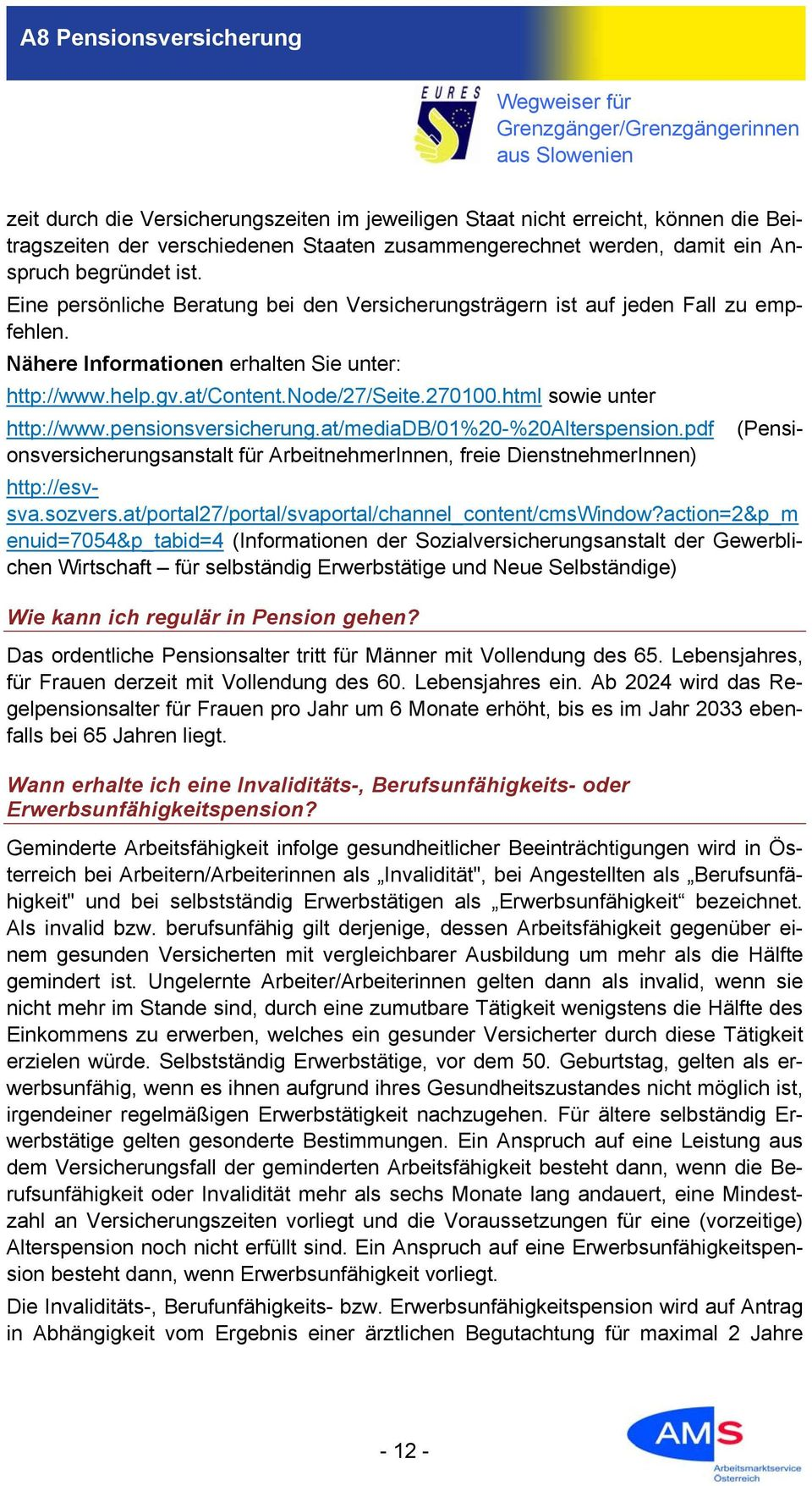 html sowie unter http://www.pensionsversicherung.at/mediadb/01%20-%20alterspension.pdf (Pensionsversicherungsanstalt für ArbeitnehmerInnen, freie DienstnehmerInnen) http://esvsva.sozvers.