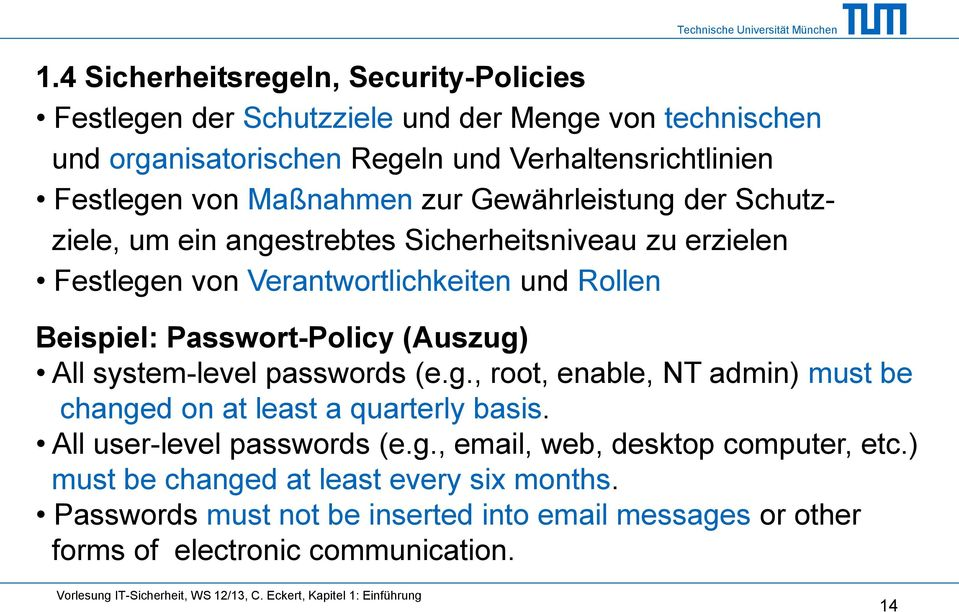 Passwort-Policy (Auszug) All system-level passwords (e.g., root, enable, NT admin) must be changed on at least a quarterly basis. All user-level passwords (e.g., email, web, desktop computer, etc.