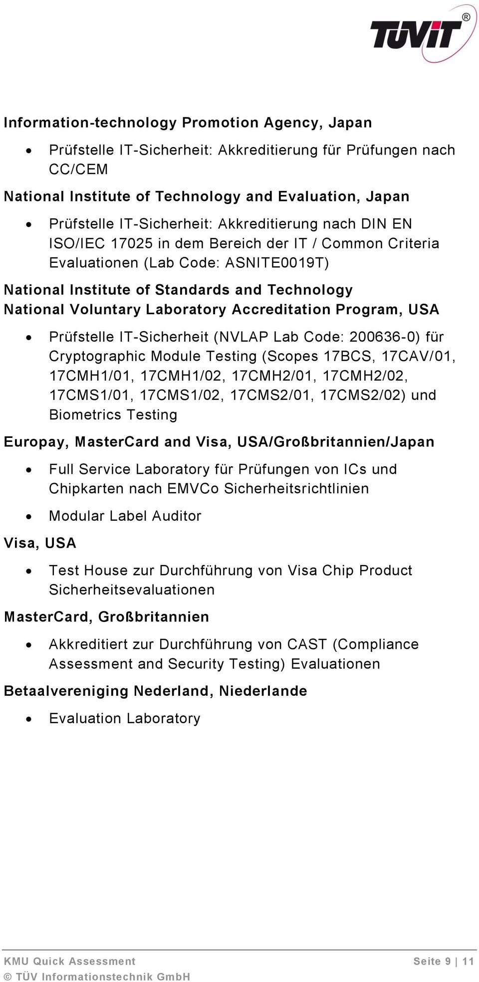 Accreditation Program, USA Prüfstelle IT-Sicherheit (NVLAP Lab Code: 200636-0) für Cryptographic Module Testing (Scopes 17BCS, 17CAV/01, 17CMH1/01, 17CMH1/02, 17CMH2/01, 17CMH2/02, 17CMS1/01,
