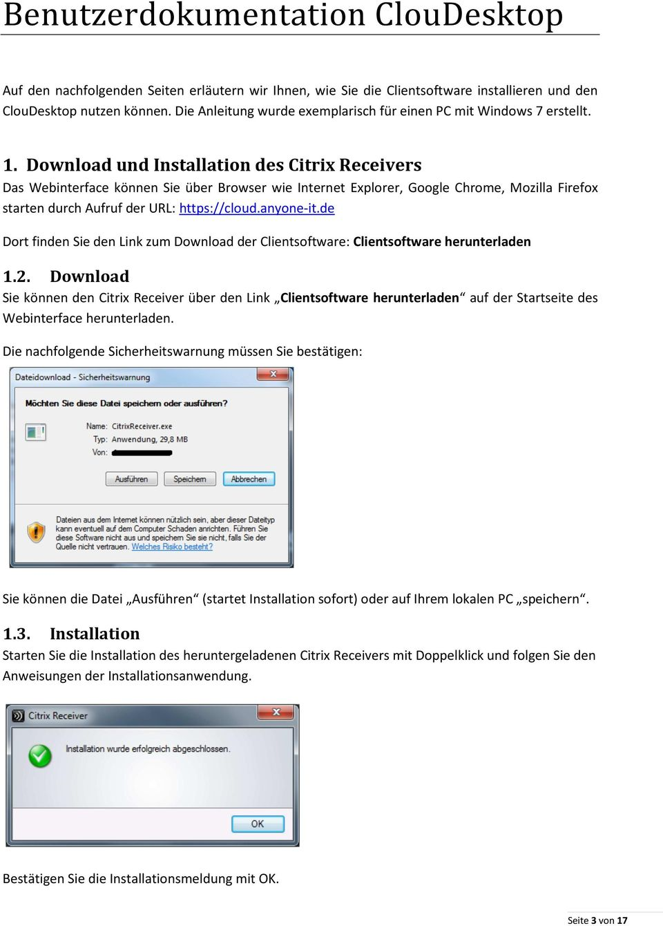 Download und Installation des Citrix Receivers Das Webinterface können Sie über Browser wie Internet Explorer, Google Chrome, Mozilla Firefox starten durch Aufruf der URL: https://cloud.anyone-it.