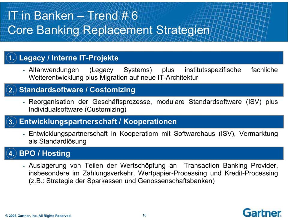 Costomizing - Reorganisation der Geschäftsprozesse, modulare Standardsoftware (ISV) plus Individualsoftware (Customizing) Entwicklungspartnerschaft / Kooperationen -