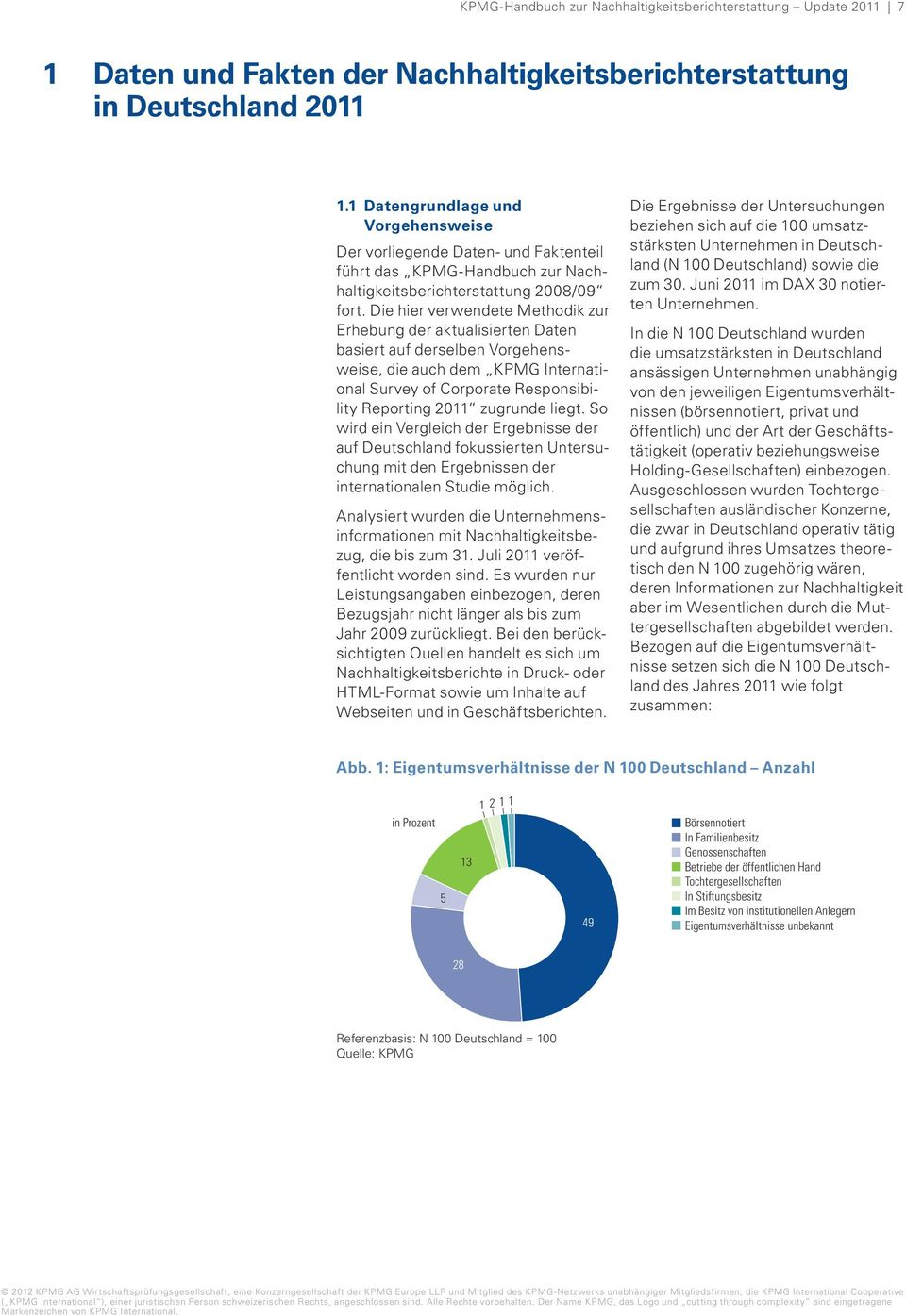 Die hier verwendete Methodik zur Erhebung der aktualisierten Daten basiert auf derselben Vorgehensweise, die auch dem KPMG International Survey of Corporate Responsibility Reporting 2011 zugrunde
