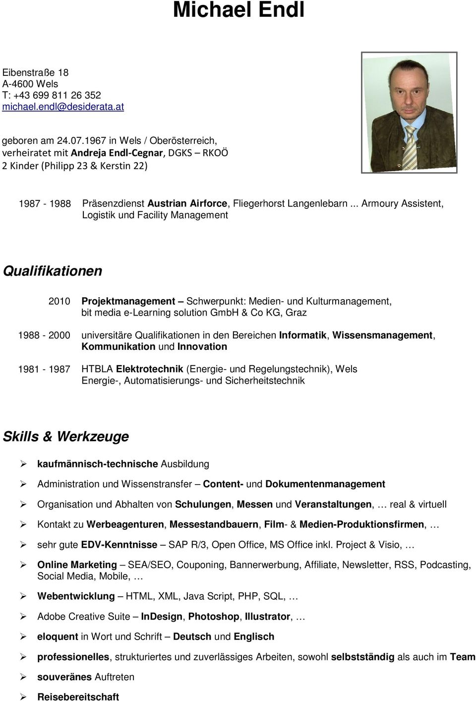 .. Armoury Assistent, Logistik und Facility Management Qualifikationen 2010 Projektmanagement Schwerpunkt: Medien- und Kulturmanagement, bit media e-learning solution GmbH & Co KG, Graz 1988-2000