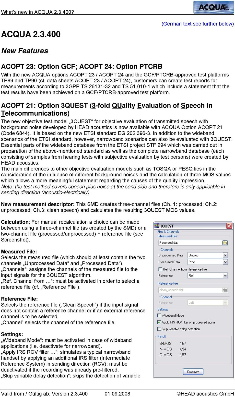(cf. data sheets ACOPT 23 / ACOPT 24), customers can create test reports for measurements according to 3GPP TS 26131-32 and TS 51.