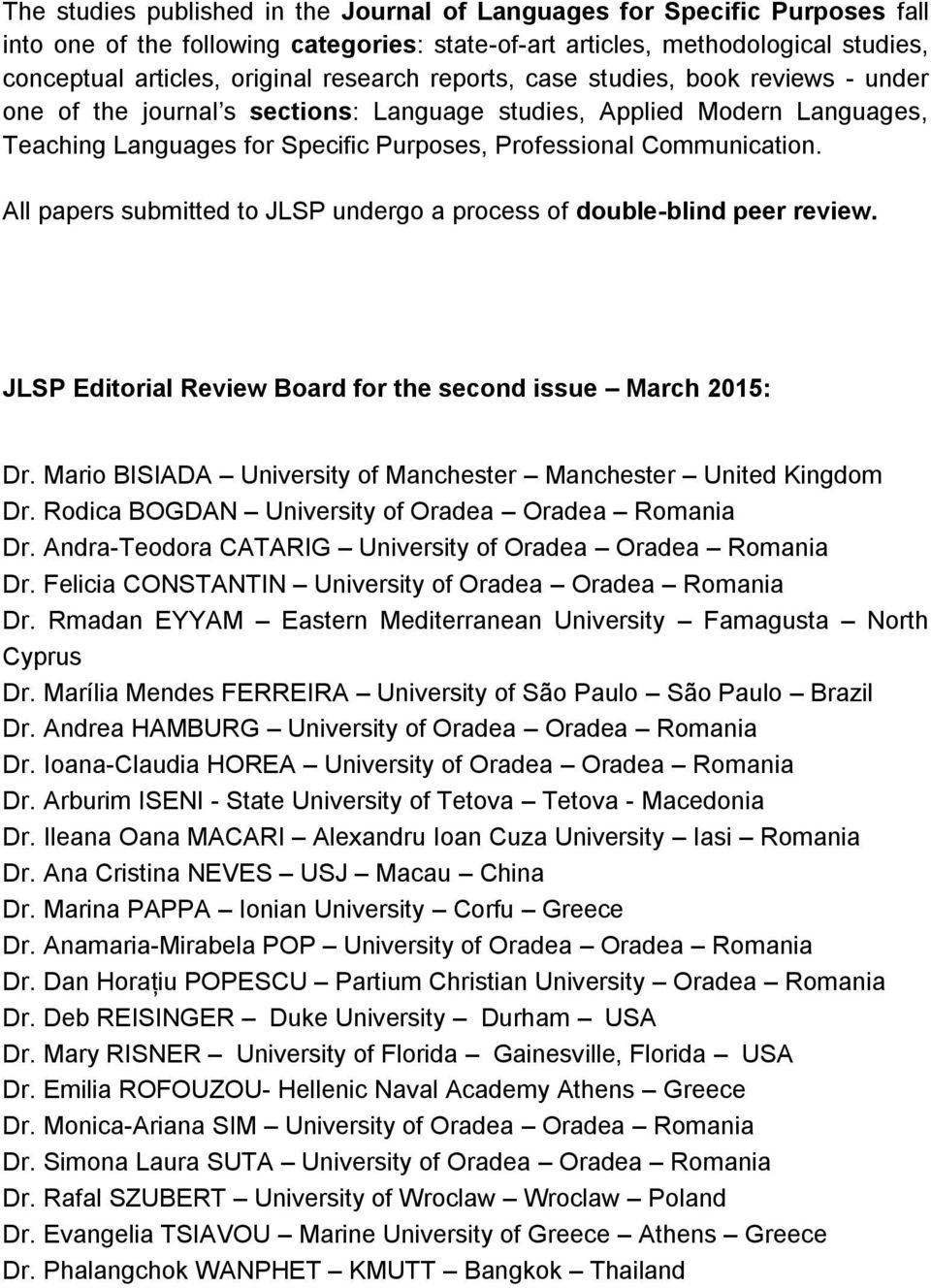 All papers submitted to JLSP undergo a process of double-blind peer review. JLSP Editorial Review Board for the second issue March 2015: Dr.