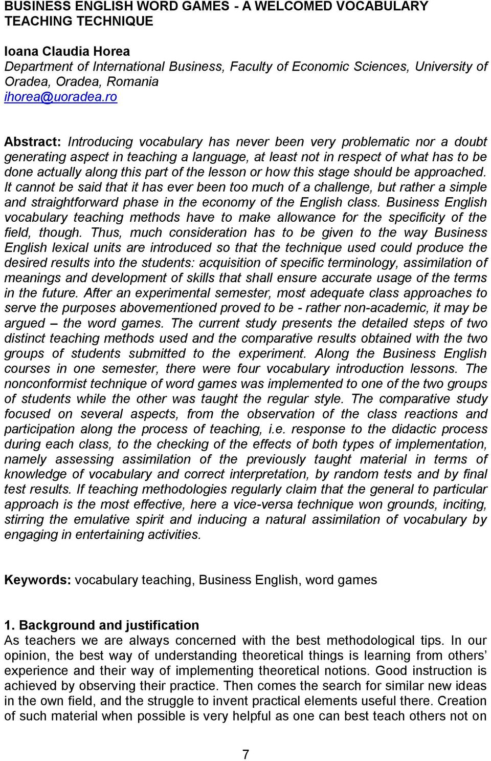 ro Abstract: Introducing vocabulary has never been very problematic nor a doubt generating aspect in teaching a language, at least not in respect of what has to be done actually along this part of