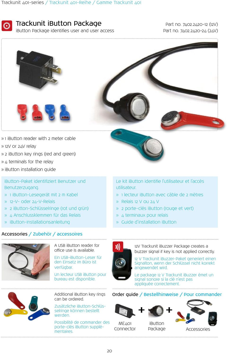 2420-24 (24V) 1 ibutton reader with 2 meter cable 12V or 24V relay 2 ibutton key rings (red and green) 4 terminals for the relay ibutton installation guide ibutton-paket identifiziert Benutzer und