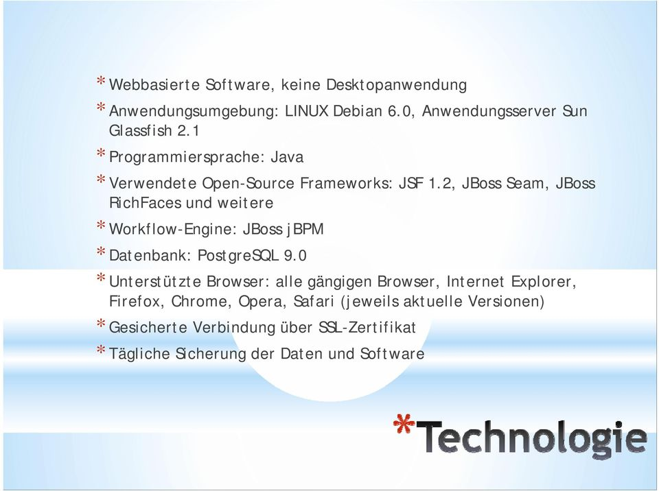 2, JBoss Seam, JBoss RichFaces und weitere * Workflow-Engine: JBoss jbpm * Datenbank: PostgreSQL 9.