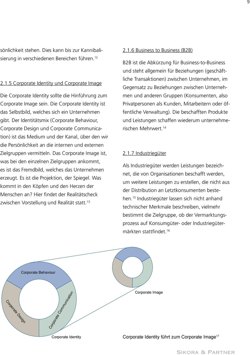 Der Identitätsmix (Corporate Behaviour, Corporate Design und Corporate Communication) ist das Medium und der Kanal, über den wir die Persönlichkeit an die internen und externen Zielgruppen vermitteln.
