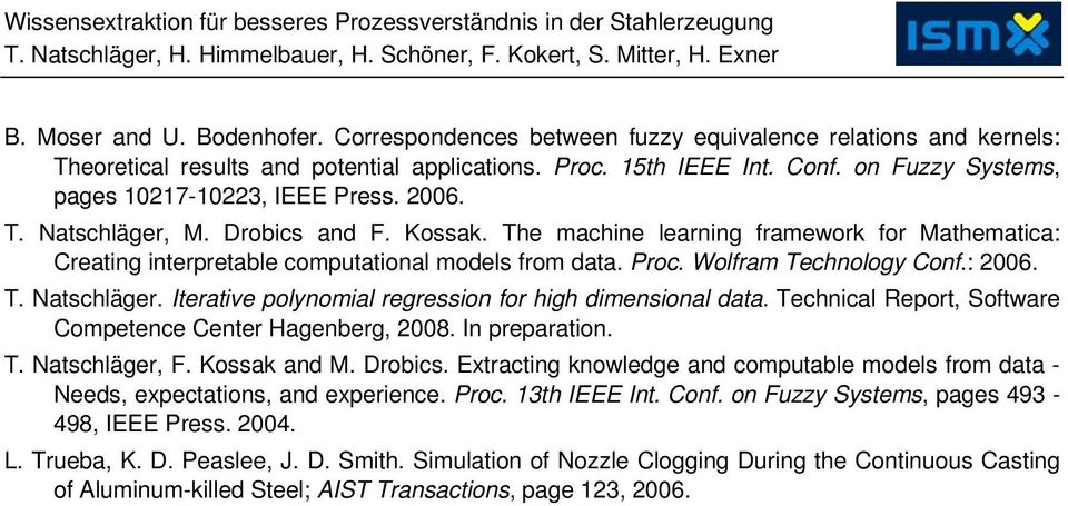 Drobics and F. Kossak. The machine learning framework for Mathematica: Creating interpretable computational models from data. Proc. Wolfram Technology Conf.: 2006. T. Natschläger.