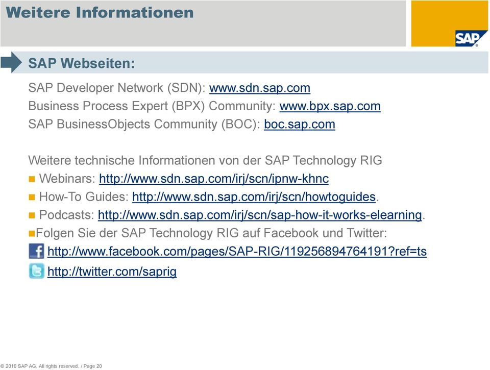 Podcasts: http://www.sdn.sap.com/irj/scn/sap-how-it-works-elearning. Folgen Sie der SAP Technology RIG auf Facebook und Twitter: http://www.facebook.