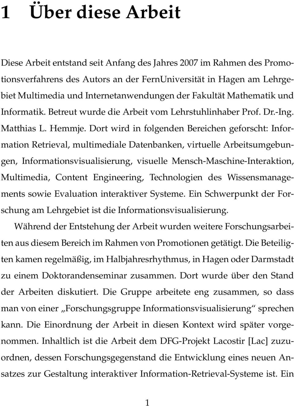 Dort wird in folgenden Bereichen geforscht: Information Retrieval, multimediale Datenbanken, virtuelle Arbeitsumgebungen, Informationsvisualisierung, visuelle Mensch-Maschine-Interaktion, Multimedia,