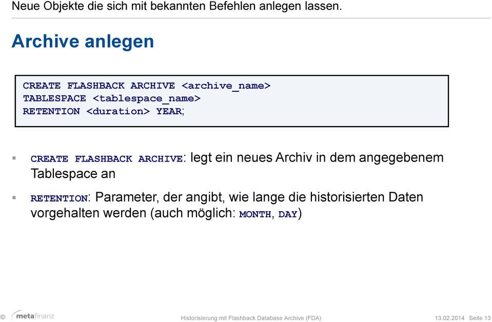 YEAR; CREATE FLASHBACK ARCHIVE: legt ein neues Archiv in dem angegebenem Tablespace an RETENTION: Parameter,