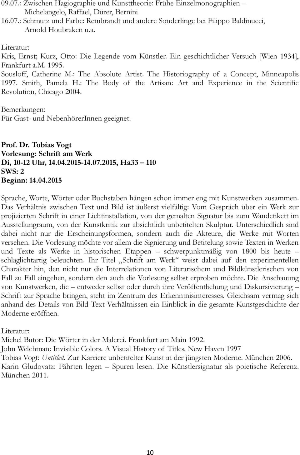 The Historiography of a Concept, Minneapolis 1997. Smith, Pamela H.: The Body of the Artisan: Art and Experience in the Scientific Revolution, Chicago 2004. Für Gast- und NebenhörerInnen geeignet.