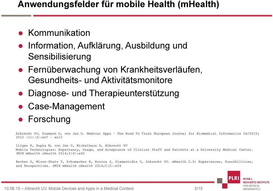 Medical Apps - The Road To Trust European Journal for Biomedical Informatics 04/2015; 2015 (11)(3):en7 - en12 lliger K, Hupka M, von Jan U, Wichelhaus D, Albrecht UV Mobile Technologies: Expectancy,