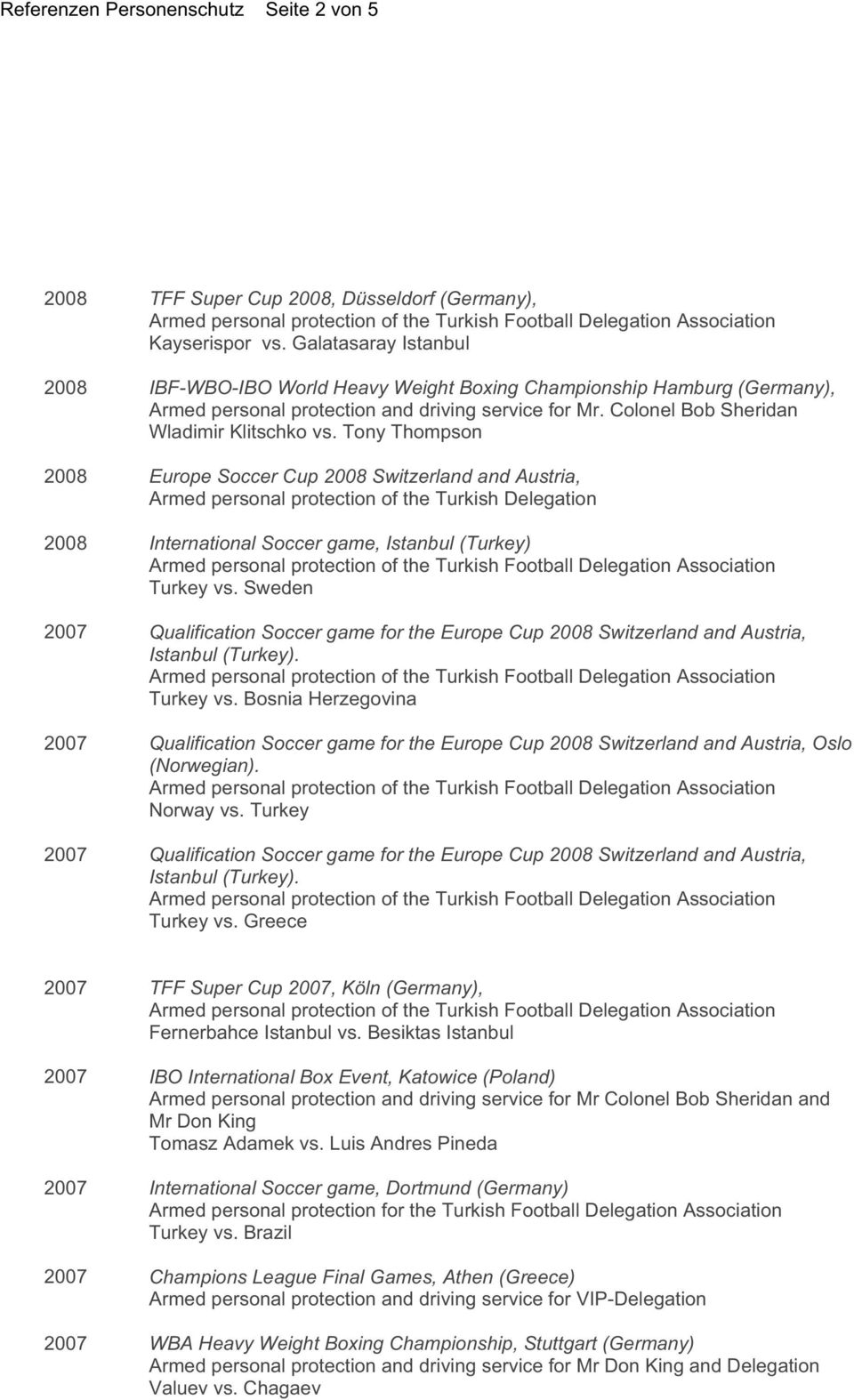 Tony Thompson 2008 Europe Soccer Cup 2008 Switzerland and Austria, Armed personal protection of the Turkish Delegation 2008 International Soccer game, Istanbul (Turkey) Armed personal protection of