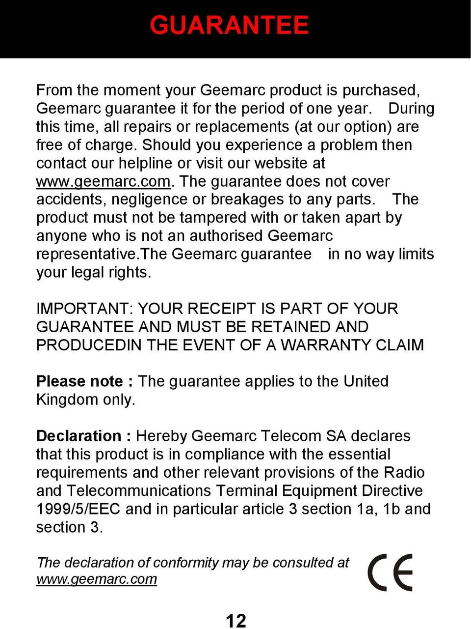 The product must not be tampered with or taken apart by anyone who is not an authorised Geemarc representative.the Geemarc guarantee in no way limits your legal rights.