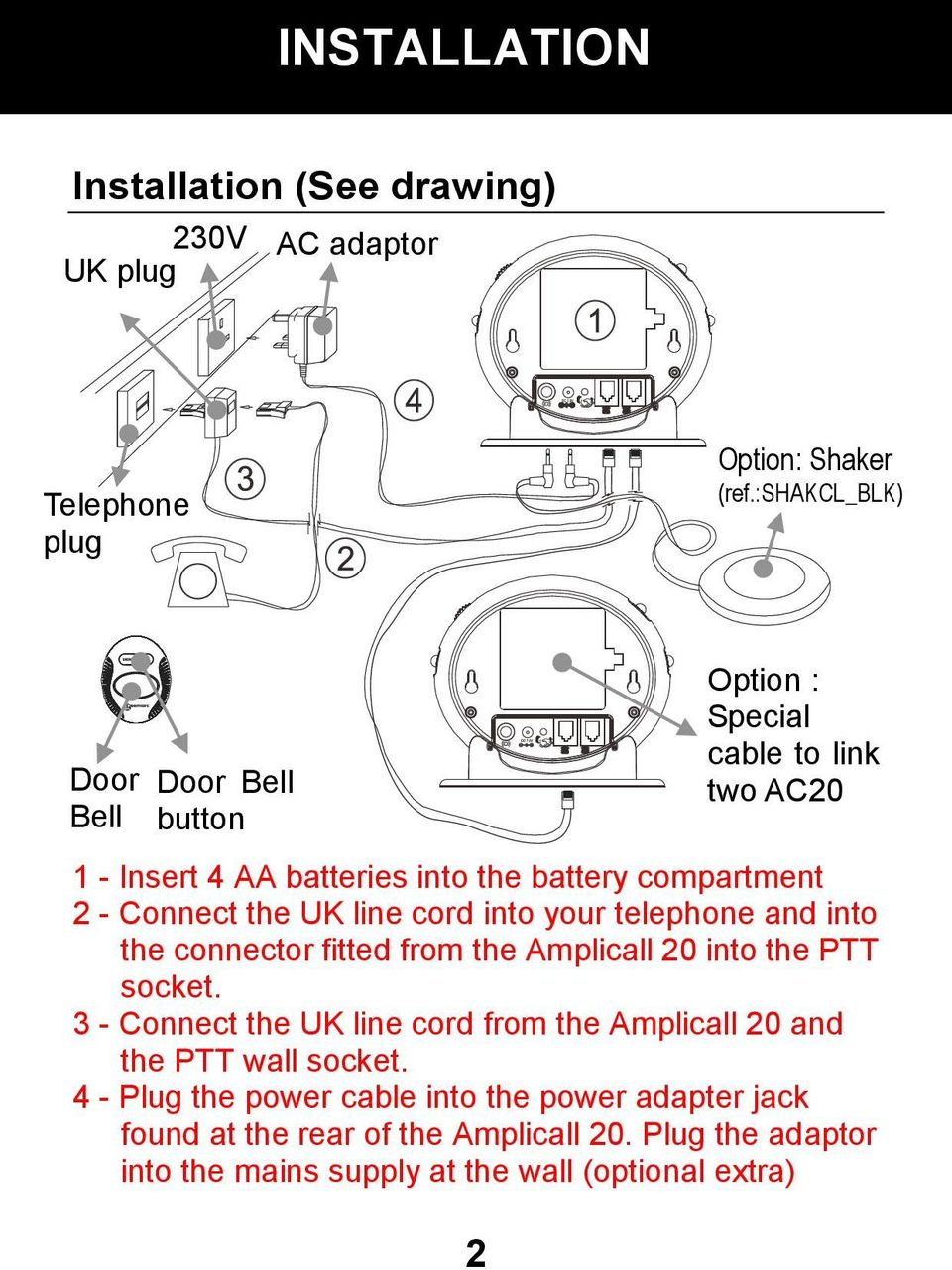 Connect the UK line cord into your telephone and into the connector fitted from the Amplicall 20 into the PTT socket.