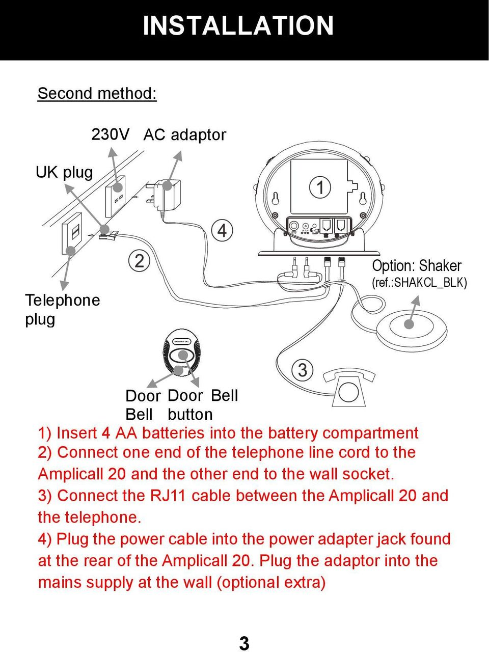 telephone line cord to the Amplicall 20 and the other end to the wall socket.