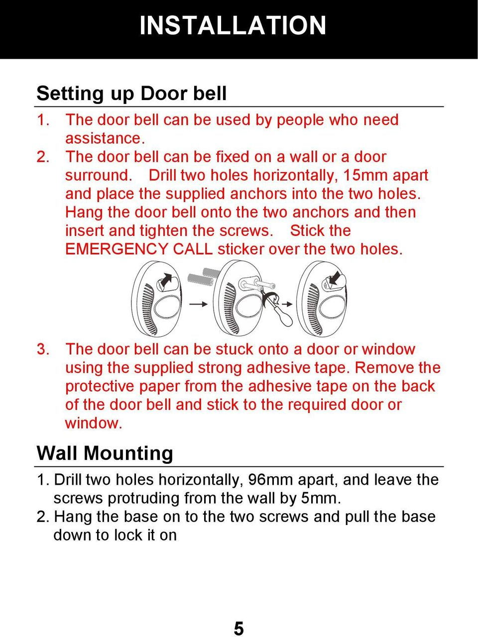 Stick the EMERGENCY CALL sticker over the two holes. 3. The door bell can be stuck onto a door or window using the supplied strong adhesive tape.